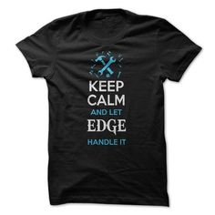Keep Calm and let Edge Handle It T Shirts, Hoodies, Sweatshirts. CHECK PRICE ==► https://www.sunfrog.com/LifeStyle/Keep-Calm-and-let-Edge-Handle-It-59579947-Guys.html?41382