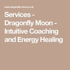 Services - Dragonfly Moon - Intuitive Coaching and Energy Healing. Have a look at my newly revamped website!