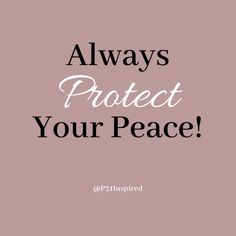 Always protect your peace!