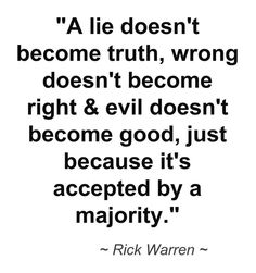 A lie doesn't become truth....Rick Warren