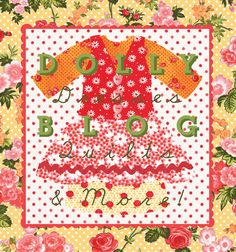 Holly's Dolly Dresses: Debbie's Dolly Dresses Quilt