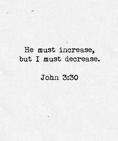 He must increase but I must decrease