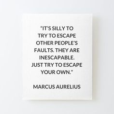 MARCUS AURELIUS Stoic Philosophy Quote: It's silly to try to escape other people's faults. They are inescapable. Just try to escape your own Mounted Print by IdeasForArtists Philosophical Quotes About Life, Philosophy Quotes, Other People, Letter Board, Life Quotes, Cards Against Humanity, Quotes About Life, Quote Life, Living Quotes
