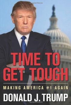 Time to Get Tough: Making America No. 1 Again by Donald J. Trump