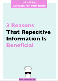 Color Hug: 3 Reasons That Repetitive Information Is Beneficial #BusinessTips #BloggingTips #LifeLessons