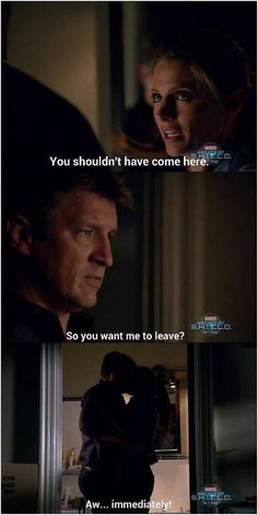 """You shouldn't have come here."" ""So you want me to leave?"" ""Aw.. Immediately!"" Castle 6x01 Valkyrie"
