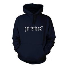 got tattoos? Funny Hoodie Sweatshirt Hoody Humor - Many Sizes and Colors!