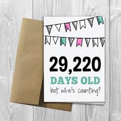 PRINTED 80th Birthday - 29,220 days old, but who's counting - 5x7 Greeting Card by DesignsLM on Etsy https://www.etsy.com/uk/listing/234427006/printed-80th-birthday-29220-days-old-but