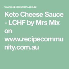 Keto Cheese Sauce - LCHF by Mrs Mix on www.recipecommunity.com.au