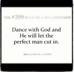 Dance with God and He will let the perfect man cut in
