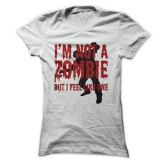 I'm Not A Zombie But I Feel Like One - Funny T Shirt For Horror Fans - many colors to choose from - tops for women and men