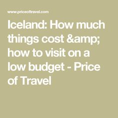 Iceland: How much things cost & how to visit on a low budget - Price of Travel