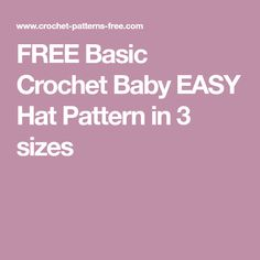 FREE Basic Crochet Baby EASY Hat Pattern in 3 sizes