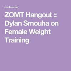 ZOMT Hangout :: Dylan Smouha on Female Weight Training