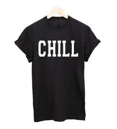 74dbf5390e5 CHILL T-Shirt  22 via  Shopseen Statement Tees