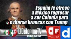 España le ofrece a México regresar a ser Colonia para evitarse broncas c...