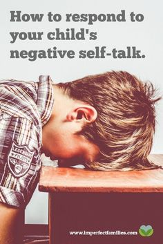 """What to say when your child says, """"I'm stupid"""" or """"No one loves me."""" Plus, ideas for creating a positive atmosphere in your home!"""