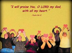 WITH ALL MY HEART The finished artwork is by our pastor, Reverend Greg Harman, and features a few of our church members & friends from one of our past Bible Studies.    --- Praise the Lord with more than a song; praise Him with ALL your heart.