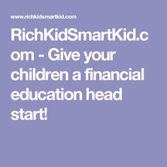 RichKidSmartKid.com - Give your children a financial education head start! Financial Literacy, In High School, Life Hacks, Life Tips, Head Start, Economics, Children, Kids, Things To Do