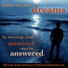 Listen to your dreams... By morning, your questions may be answered.  Explore dream meaning at TheCuriousDreamer.com.  #dreamquotes #dreammeanings