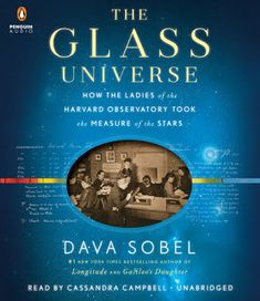 Listen to The Glass Universe: How the Ladies of the Harvard Observatory Took the Measure of the Stars audiobook by Dava Sobel Penguin Audio Universe Drawing, Universe Art, Universe Tattoo, Galaxy Universe, Universe Quotes, Anna Palmer, Harvard College, Science Writing, County Library