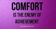 #quotes - COMFORT is the enemy...more on purehappylife.com