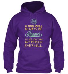 A Dog Will Always Be Happie Purple T-Shirt Front