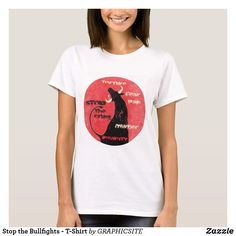 Shop Stop the Bullfights - T-Shirt created by GRAPHICSITE. Personalize it with photos & text or purchase as is! Photo Composition, Wardrobe Staples, Shop Now, Fitness Models, Female, Casual, Fabric, Sleeves, Cotton
