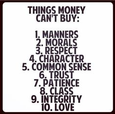 And because we have a lot of money these days we have less of things that money cant buy