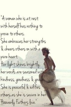 A woman who is at rest with herself has nothing to prove to others ...