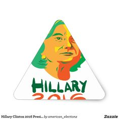 "2016 American elections triangle sticker with an illustration showing head of Democrat presidential candidate Hillary Clinton looking up with the words ""Hillary 2016 President, Hillary Clinton 2016, Presidential Candidates, Looking Up, Presidents, Triangle, Stickers, American, Words"