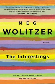 The Interestings , by Meg Wolitzer | 17 Books That Should Be On Your Summer Reading List