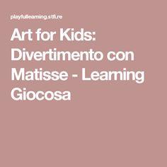 Art for Kids: Divertimento con Matisse - Learning Giocosa