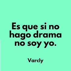 No soy yo si no hay drama 😂 Inspirational Phrases, Motivational Phrases, Latinas Quotes, Love Quotes, Funny Quotes, Spanish Quotes, Love You, Positivity, Mood