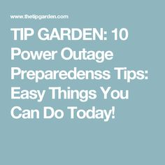 TIP GARDEN: 10 Power Outage Preparedenss Tips: Easy Things You Can Do Today!