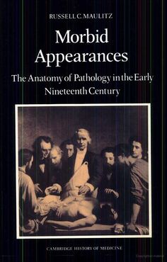 Morbid Appearances: The Anatomy of Pathology in the Early Nineteenth Century - Russell Charles Maulitz - Google Books
