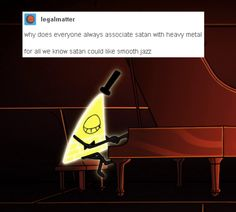like, gravity falls>> I agree, heavy metal music has nothing to do with him<<< in fact, I like most types of music Gravity Falls Funny, Fall Memes, Funny Gags, Hilarious, Fall Cleaning, Bill Cipher, Billdip, Heavy Metal Music, Smooth Jazz