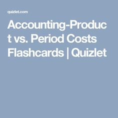 Accounting-Product vs. Period Costs Flashcards | Quizlet