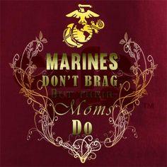 My newest design, Marine Mom shirt, Marines don't brag, but their Moms do Marine Quotes, Usmc Quotes, Military Quotes, Military Mom, Quotes Quotes, Military Crafts, Crush Quotes, Once A Marine, Marine Mom