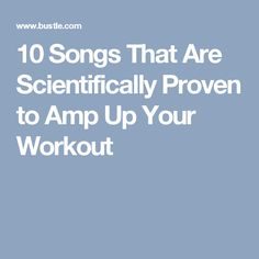 10 Songs That Are Scientifically Proven to Amp Up Your Workout