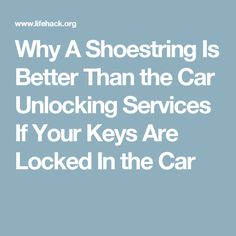 Why A Shoestring Is Better Than the Car Unlocking Services If Your Keys Are Locked In the Car