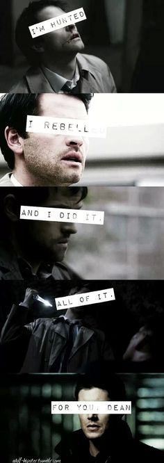 ''I'm hunted. I rebelled. And I dit it, all of it, for you, Dean.'' Oh, Cas... ♥