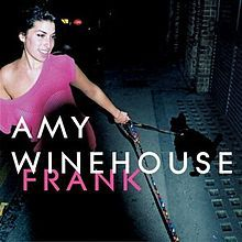 Frank - Amy Winehouse  Great album. F*ck Me Pumps ... great song. October Song ... great beat.