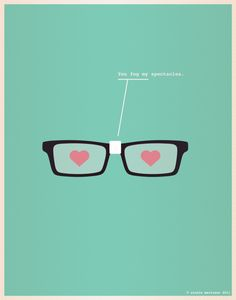 You fog my spectacles.