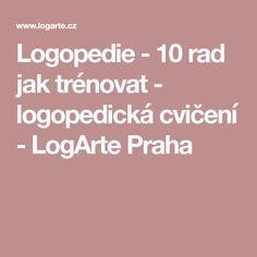 Logopedie - 10 rad jak trénovat - logopedická cvičení - LogArte Praha Praha, Innovation, Teacher, Education, Adhd, Montessori, Professor, Teachers, Onderwijs