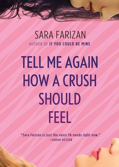 Cover image for Tell Me Again How a Crush Should Feel by Sara Farizan. Farizan's socially conscious novels explore issues of race, ethnicity, gender, and sexuality with sensitivity and nuance.