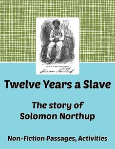 """This product for Grades 7-10 includes 10 reading passages with vocabulary terms or words and an activity page for each passage.  For each section there are 3 comprehension questions, a subjective question, a short excerpt from the book """"Twelve Years a Slave"""". These Discussion Points are there for you to use as discussion topics in class and they can be developed further as additional activities.  A 5-page test, each page covering two narratives, is also included."""