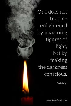One does not become enlightened by imagining figures of light, but by making the darkness conscious. Carl Jung quote #light #enlightenment #candle #CarlJung #darkness