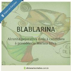 Blablarina: alcunha pejorativa dada à candidata à presidência Marina Silva.