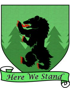 "House MORmont - an old, proud, and honorable house of the north, one of the principal families sworn to House Stark. Their seat is at Bear Island, located in the Bay of Ice far to the north-west of Winterfell. Their blazon is a black bear over a green wood and their motto is ""Here We Stand"". House MORmont is one of the few houses to have an ancestral weapon of Valyrian steel: Longclaw. However, due to Bear Island's lack of valuable resources, the MORmonts are a rather poor house."